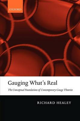 Gauging What's Real: The Conceptual Foundations of Contemporary Gauge Theories (Paperback)