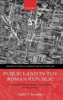 Public Land in the Roman Republic: A Social and Economic History of Ager Publicus in Italy, 396-89 BC - Oxford Studies in Roman Society & Law (Hardback)