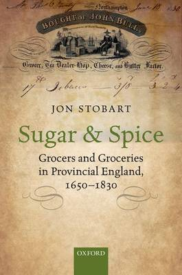 Sugar and Spice: Grocers and Groceries in Provincial England, 1650-1830 (Hardback)