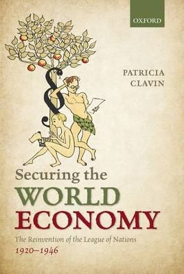 Securing the World Economy: The Reinvention of the League of Nations, 1920-1946 (Hardback)