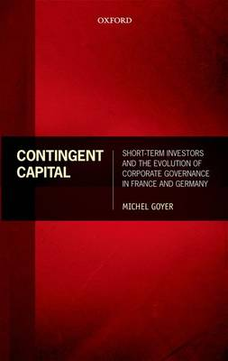 Contingent Capital: Short-term Investors and the Evolution of Corporate Governance in France and Germany (Hardback)