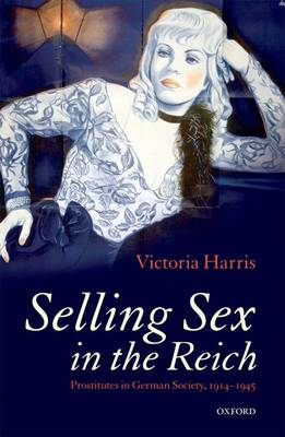 Selling Sex in the Reich: Prostitutes in German Society, 1914-1945 (Hardback)