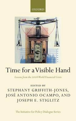 Time for a Visible Hand: Lessons from the 2008 World Financial Crisis - Initiative for Policy Dialogue (Hardback)