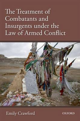 The Treatment of Combatants and Insurgents under the Law of Armed Conflict (Hardback)