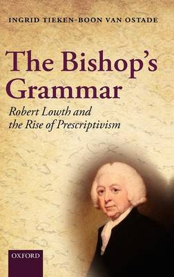 The Bishop's Grammar: Robert Lowth and the Rise of Prescriptivism (Hardback)