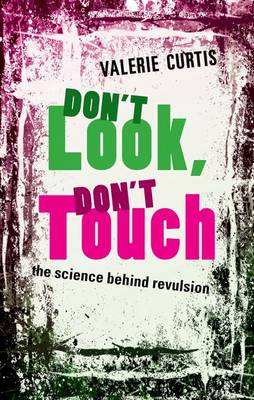 Don't Look, Don't Touch: The science behind revulsion (Hardback)