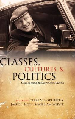 Classes, Cultures, and Politics: Essays on British History for Ross McKibbin (Hardback)