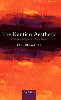 The Kantian Aesthetic: From Knowledge to the Avant-Garde (Hardback)