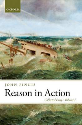 Reason in Action: Collected Essays Volume I - Collected Essays of John Finnis (Hardback)