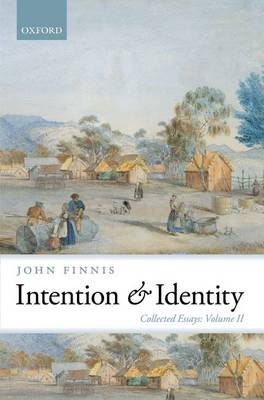 Intention and Identity: Collected Essays Volume II - Collected Essays of John Finnis (Hardback)