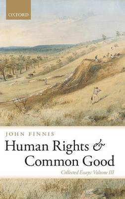 Human Rights and Common Good: Collected Essays Volume III - Collected Essays of John Finnis (Hardback)