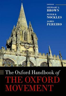 The Oxford Handbook of the Oxford Movement - Oxford Handbooks in Religion and Theology (Hardback)