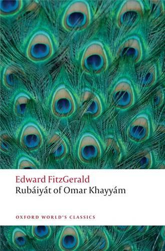 Rubaiyat of Omar Khayyam - Oxford World's Classics (Paperback)