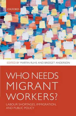 Who Needs Migrant Workers?: Labour shortages, immigration, and public policy (Hardback)