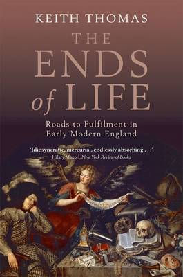 The Ends of Life: Roads to Fulfilment in Early Modern England (Paperback)