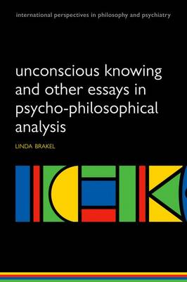 Unconscious Knowing and Other Essays in Psycho-Philosophical Analysis - International Perspectives in Philosophy & Psychiatry (Paperback)