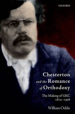 Chesterton and the Romance of Orthodoxy: The Making of GKC, 1874-1908 (Paperback)