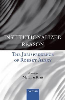 Institutionalized Reason: The Jurisprudence of Robert Alexy (Hardback)