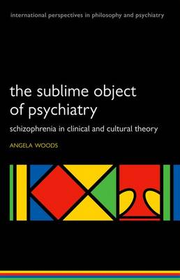 The Sublime Object of Psychiatry: Schizophrenia in Clinical and Cultural Theory - International Perspectives in Philosophy & Psychiatry (Paperback)