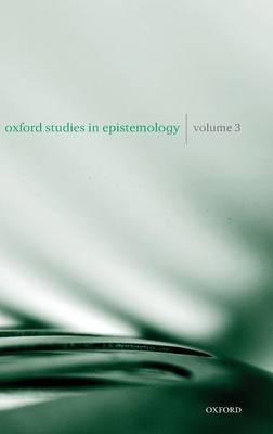 Oxford Studies in Epistemology Volume 3 - Oxford Studies in Epistemology (Hardback)