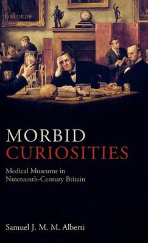 Morbid Curiosities: Medical Museums in Nineteenth-Century Britain (Hardback)