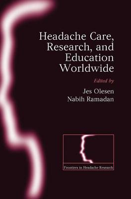 Headache care, research and education worldwide: Frontiers in Headache Research Series Volume 17 - Frontiers in Headache Research Series 17 (Hardback)