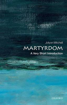 Martyrdom: A Very Short Introduction - Very Short Introductions (Paperback)