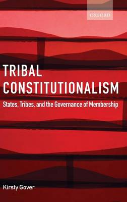 Tribal Constitutionalism: States, Tribes, and the Governance of Membership (Hardback)