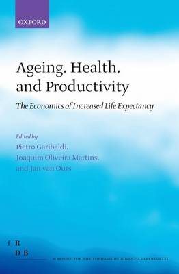 Ageing, Health, and Productivity: The Economics of Increased Life Expectancy - Fondazione Rodolfo Debendetti Reports (Hardback)