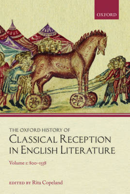 The Oxford History of Classical Reception in English Literature: Volume 1: 800-1558 - Oxford History of Classical Reception in English Literature (Hardback)