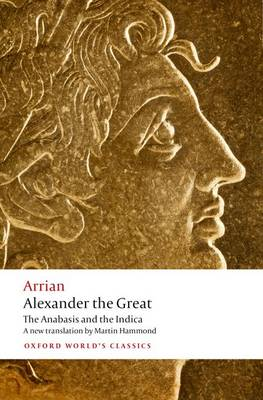 Alexander the Great: The Anabasis and the Indica - Oxford World's Classics (Paperback)