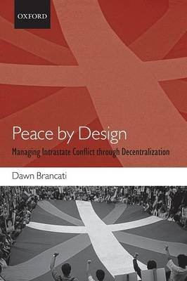 Peace by Design: Managing Intrastate Conflict through Decentralization (Paperback)