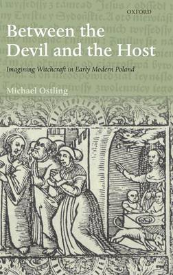 Between the Devil and the Host: Imagining Witchcraft in Early Modern Poland - The Past & Present Book Series (Hardback)