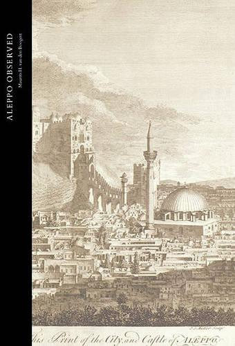 Aleppo Observed: Ottoman Syria Through the Eyes of Two Scottish Doctors, Alexander and Patrick Russell - Studies in the Arcadian Library (Hardback)