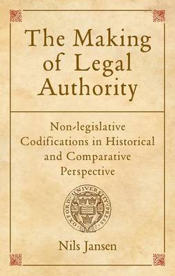The Making of Legal Authority: Non-legislative Codifications in Historical and Comparative Perspective (Hardback)