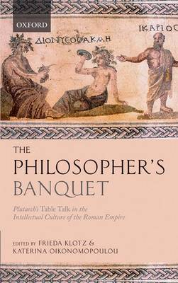 The Philosopher's Banquet: Plutarch's Table Talk in the Intellectual Culture of the Roman Empire (Hardback)