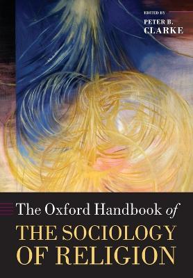 The Oxford Handbook of the Sociology of Religion - Oxford Handbooks (Paperback)
