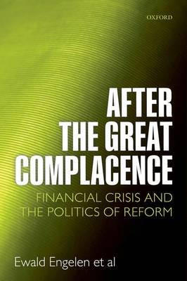 After the Great Complacence: Financial Crisis and the Politics of Reform (Hardback)