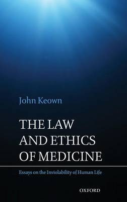 The Law and Ethics of Medicine: Essays on the Inviolability of Human Life (Hardback)