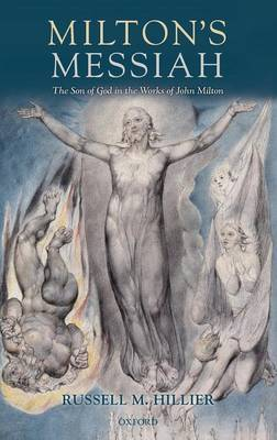 Milton's Messiah: The Son of God in the Works of John Milton (Hardback)