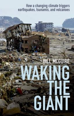Waking the Giant: How a Changing Climate Triggers Earthquakes, Tsunamis, and Volcanoes (Hardback)
