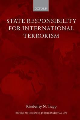State Responsibility for International Terrorism - Oxford Monographs in International Law (Hardback)