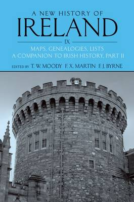 A New History of Ireland Volume IX: Maps, Genealogies, Lists: A Companion to Irish History, Part II - New History of Ireland (Paperback)