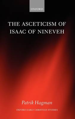 The Asceticism of Isaac of Nineveh - Oxford Early Christian Studies (Hardback)
