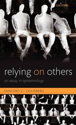 Relying on Others: An Essay in Epistemology (Hardback)