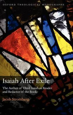 Isaiah After Exile: The Author of Third Isaiah as Reader and Redactor of the Book - Oxford Theological Monographs (Hardback)