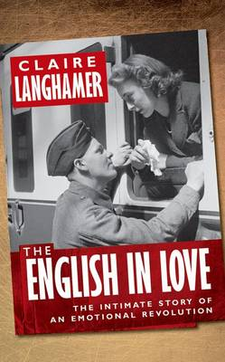 The English in Love: The Intimate Story of an Emotional Revolution (Hardback)
