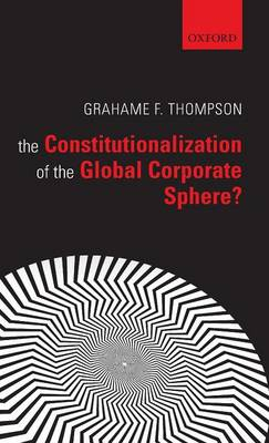 The Constitutionalization of the Global Corporate Sphere? (Hardback)