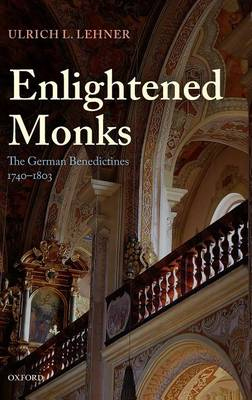 Enlightened Monks: The German Benedictines 1740-1803 (Hardback)