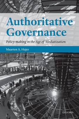 Authoritative Governance: Policy Making in the Age of Mediatization (Paperback)